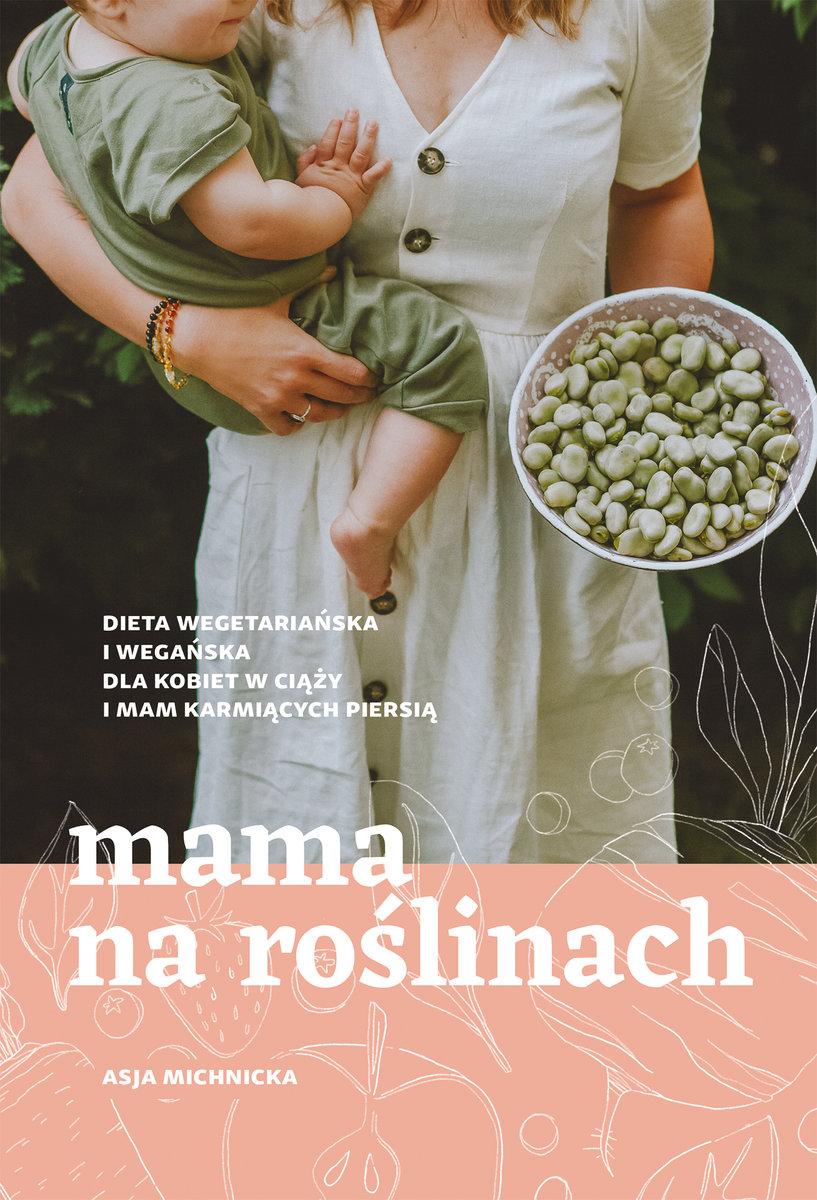 mama-na-roslinach-dieta-wegetarianska-i-weganska-dla-kobiet-w-ciazy-i-mam-karmiacych-piersia-hipoalergiczni